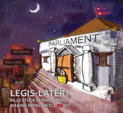 "<strong>LEGIS-LATER?</strong> <br />BILLS STUCK IN PARLIAMENT<br/> MAKING NEPAL AN ECO<span style=""color:red;"">NO</span>MY."