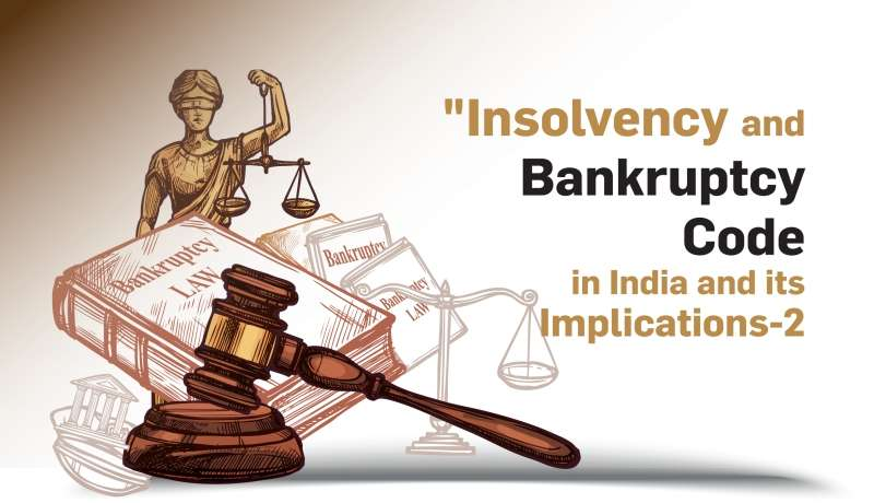 """Insolvency and Bankruptcy Code in India and its Implications-2"